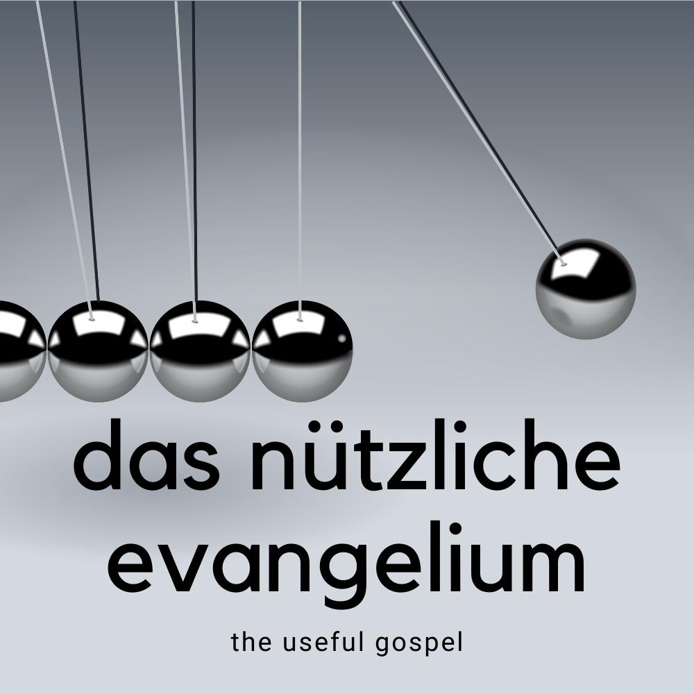 Das nützliche Evangelium / the useful gospel